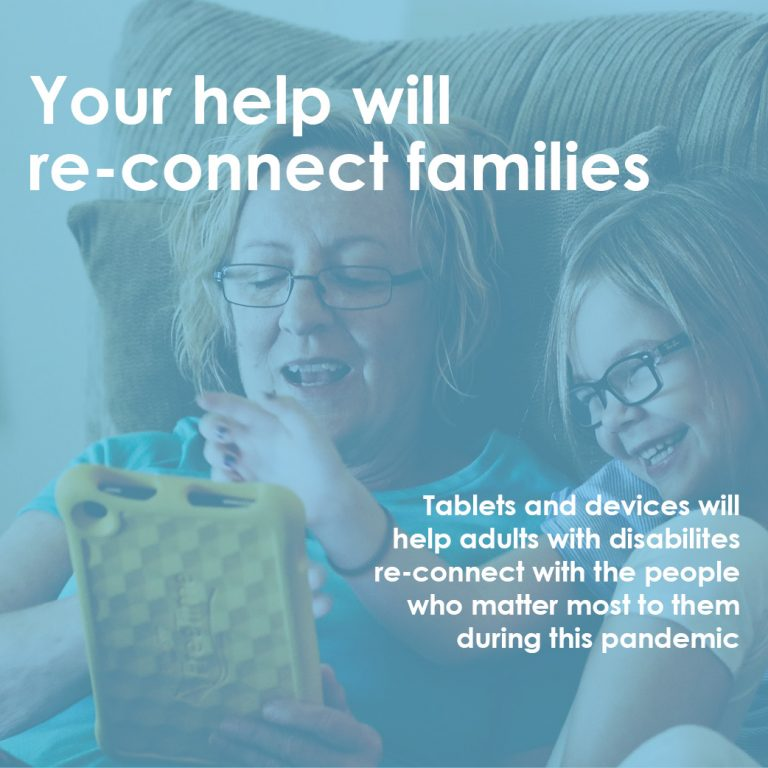 re-connect families by donating for tablets, devices for adults with disabilities, fundraiser, donate